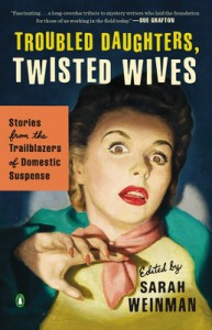 """Troubled Daughters, Twisted Wives: Stories From the Trailblazers of Romantic Suspense"", edited by Sarah Weinman"
